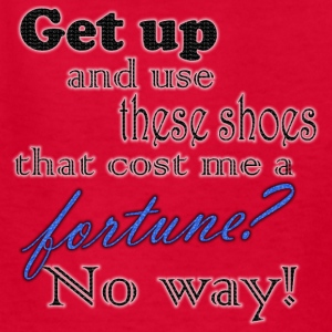 get up and use these shoes? - Kids' T-Shirt