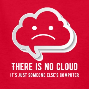 there is no cloud it's just someone elsescomputing - Kids' T-Shirt