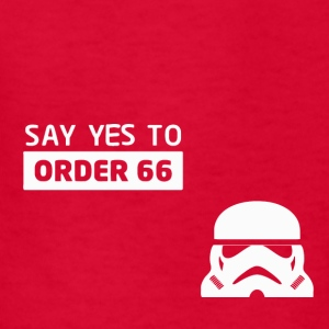 Star Wars Say Yes To Order 66 - Kids' T-Shirt