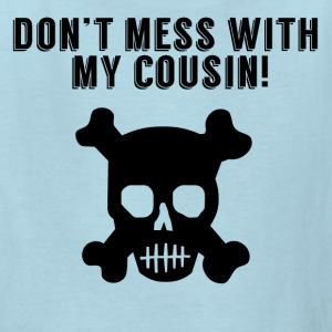 Don't Mess With My Cousin - Kids' T-Shirt