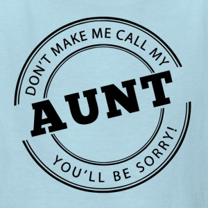 Don't Make Me Call My Aunt - Kids' T-Shirt