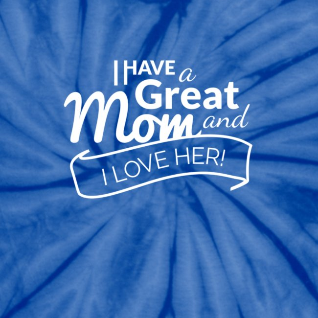 I HAVE A GREAT MOM AND I LOVE HER TEE