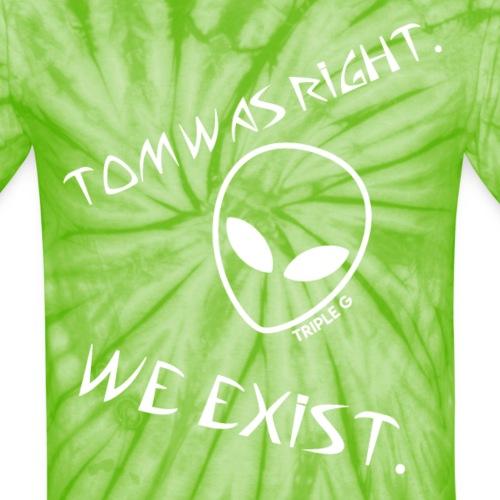Tom Was Right - Unisex Tie Dye T-Shirt