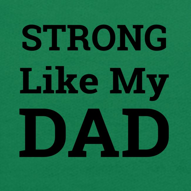 Strong like Dad