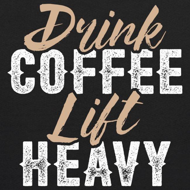 Drink Coffee Lift Heavy