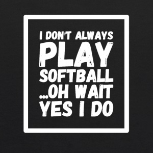 I don't always play softball oh wait yes i do - Kids' Hoodie