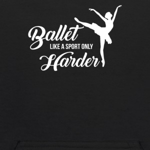 Ballet Like A Sport Only Harder Funny - Kids' Hoodie