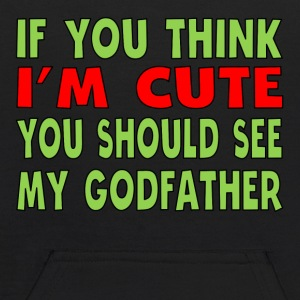 If You Think I'm Cute You Should See My Godfather - Kids' Hoodie