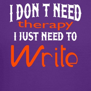 I Don't Need Therapy I Just Need To Write T Shirt - Crewneck Sweatshirt