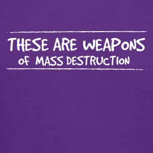 These are weapons of mass destruction - Crewneck Sweatshirt