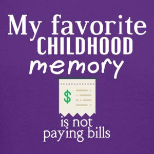 My favorite childhood memory is not paying bills - Crewneck Sweatshirt