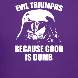 Evil Triumphs Because Good is Dumb - Crewneck Sweatshirt