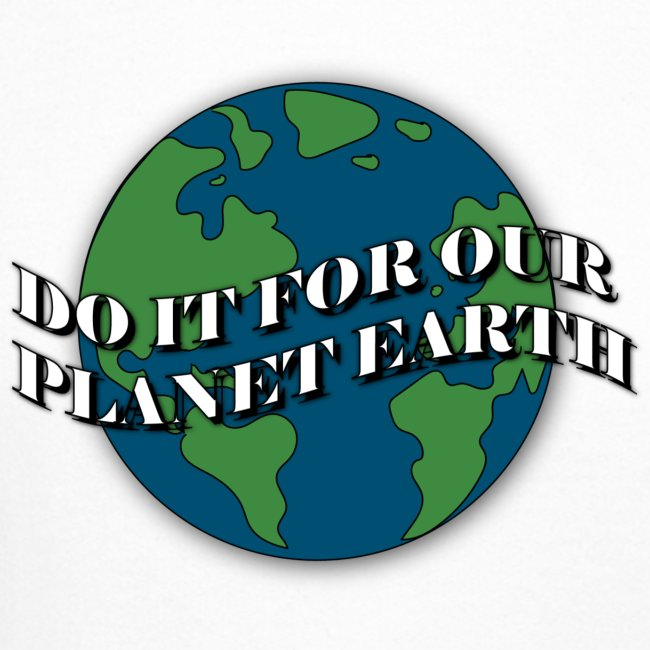 do it for our planet earth