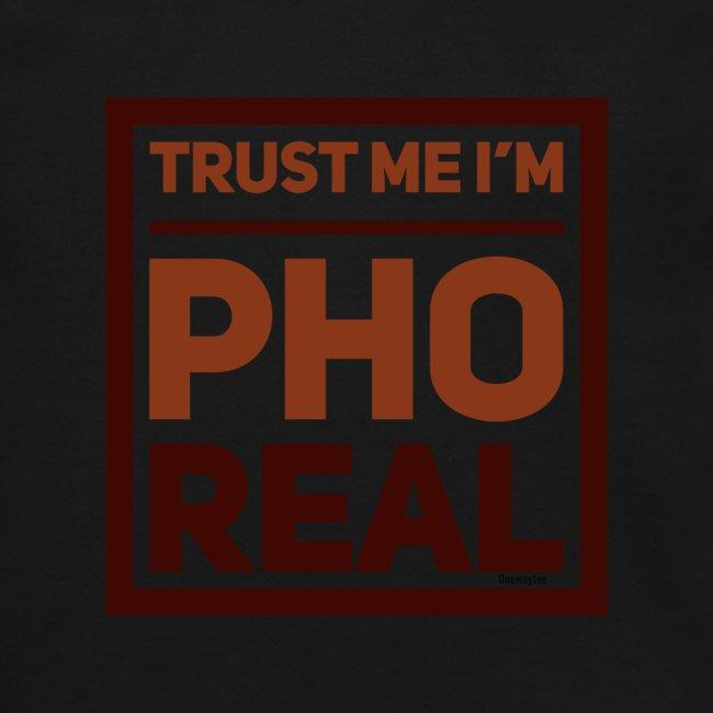 trust me i'm Pho Real