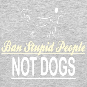Ban Stupid People Not Dogs - Crewneck Sweatshirt