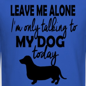 Dachshund...I'm Only Talking To My Dog Today - Crewneck Sweatshirt