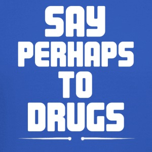 Say Perhaps To Drugs - Crewneck Sweatshirt