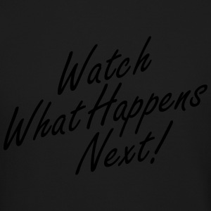 Watch What Happens Next - Crewneck Sweatshirt