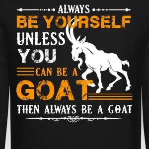 Always Be A Goat Shirt - Crewneck Sweatshirt