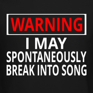 Warning: I May Spontaneously Break Into Song - Crewneck Sweatshirt