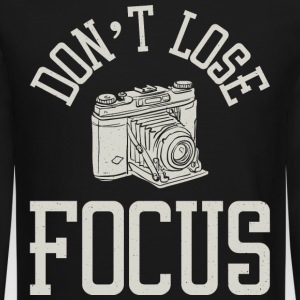Don't Lose Focus - Funny Photography tops - Crewneck Sweatshirt