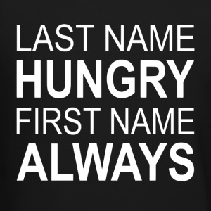 Last Name Hungry First Name Always - Crewneck Sweatshirt
