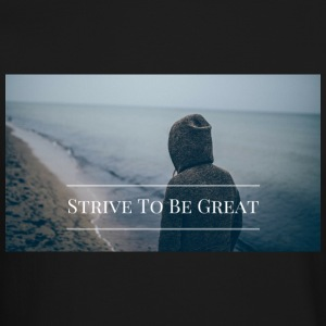 Strive To Be Great - Crewneck Sweatshirt
