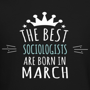 Best SOCIOLOGISTS are born in march - Crewneck Sweatshirt