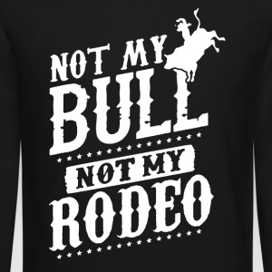 Not My Bull Not My Rodeo Shirt - Crewneck Sweatshirt