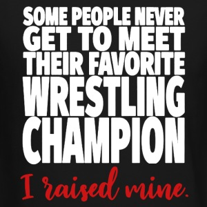 I Raised My Favorite Wrestling Champion Shirt - Crewneck Sweatshirt