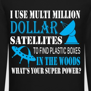 I Use Multi Million Dollar Satellites T Shirt - Crewneck Sweatshirt