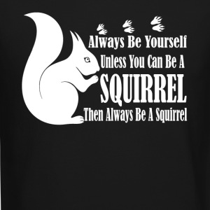 BE A SQUIRREL TEE SHIRT - Crewneck Sweatshirt