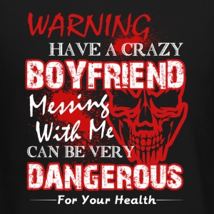 WARNING HAVE A CRAZY BOYFRIEND SHIRT - Crewneck Sweatshirt