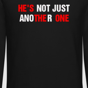 He s the One t shirt He s not just another one - Crewneck Sweatshirt