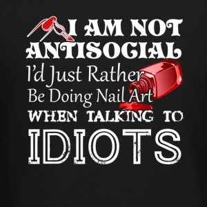 AntiSocial Id Just Rather Be Doing Nail Art - Crewneck Sweatshirt