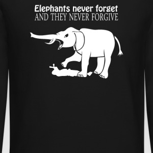 ELEPHANTS NEVER FORGET AND THEY NEVER FORGIVE - Crewneck Sweatshirt