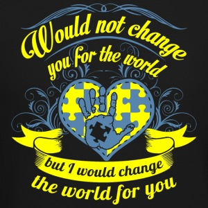 Would not Change You for The World - Crewneck Sweatshirt