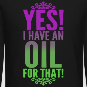 YES I HAVE AN OIL FOR THAT SHIRT - Crewneck Sweatshirt