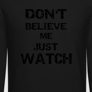 Don't Believe Me Just Watch - Crewneck Sweatshirt
