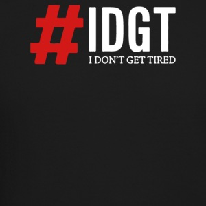 IDGT I Don t Get Tired - Crewneck Sweatshirt