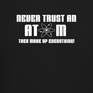Never Trust An Atom They Make Up Everything FunnyT - Crewneck Sweatshirt
