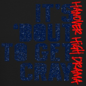 It s About To Get Cray Hanover High Drama - Crewneck Sweatshirt