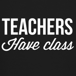 Teachers have class - Crewneck Sweatshirt