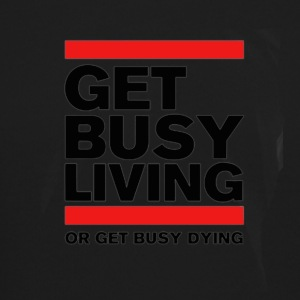 Get Busy Living or get busy dying - Crewneck Sweatshirt