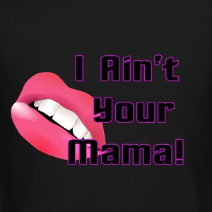 I ain't your mama - Crewneck Sweatshirt