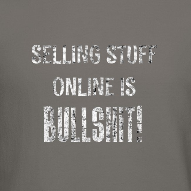 Selling Stuff Online is Bullshit, Funny tshirt