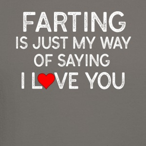 Farting is Just my Way of Saying I Love You Shirt - Crewneck Sweatshirt