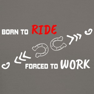 BORN TO RIDE FORCED TO WORK - Crewneck Sweatshirt