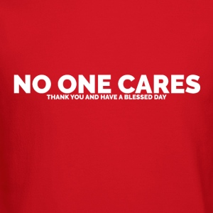 No One Cares (Thank You and Have a Blessed Day) - Crewneck Sweatshirt