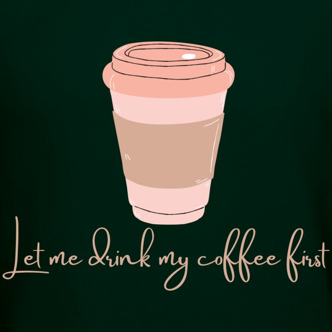 Let me drink my coffee first 1